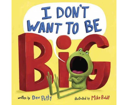 I Don't Want to Be Big (Hardcover) (Dev Petty) - image 1 of 1