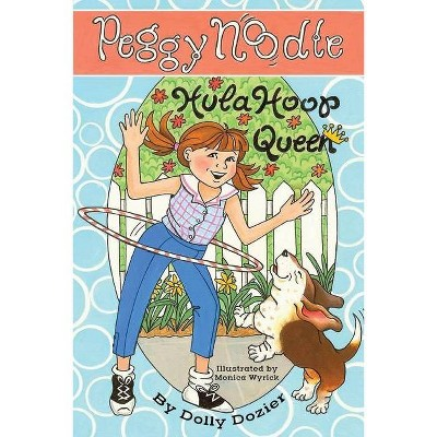 Peggy Noodle, Hula Hoop Queen - by  Dolly Dozier (Paperback)