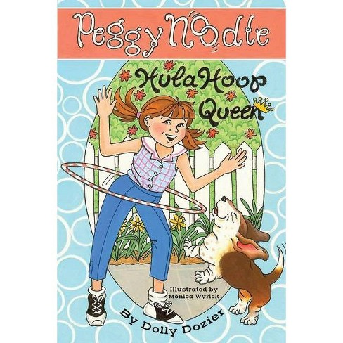 Peggy Noodle, Hula Hoop Queen - by  Dolly Dozier (Paperback) - image 1 of 1