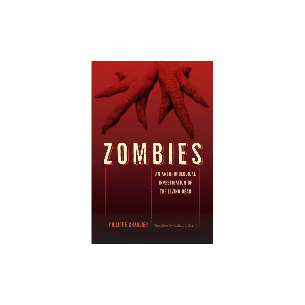 Zombies : An Anthropological Investigation of the Living Dead - by Philippe Charlier (Paperback)