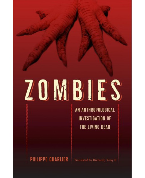 Zombies : An Anthropological Investigation of the Living Dead -  by Philippe Charlier (Paperback) - image 1 of 1