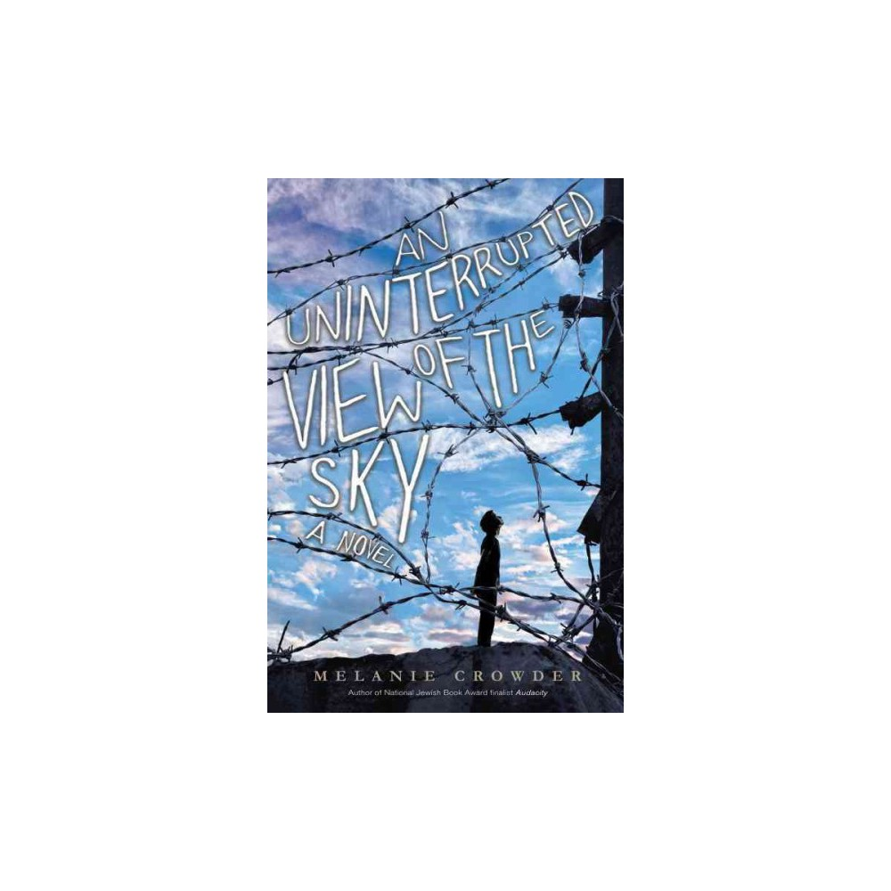 Uninterrupted View of the Sky - by Melanie Crowder (Hardcover)