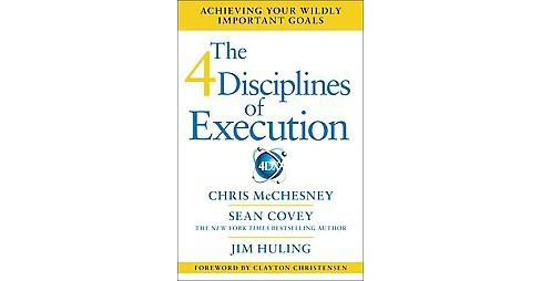 4 Disciplines of Execution : Achieving Your Wildly Important Goals (Hardcover) (Chris Mcchesney & Sean - image 1 of 1