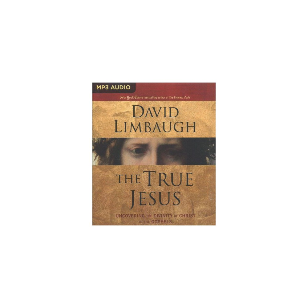 True Jesus : Uncovering the Divinity of Christ in the Gospels - MP3 Una by David Limbaugh (MP3-CD)