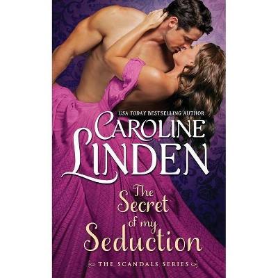 The Secret of My Seduction - (Scandals) by  Caroline Linden (Paperback)
