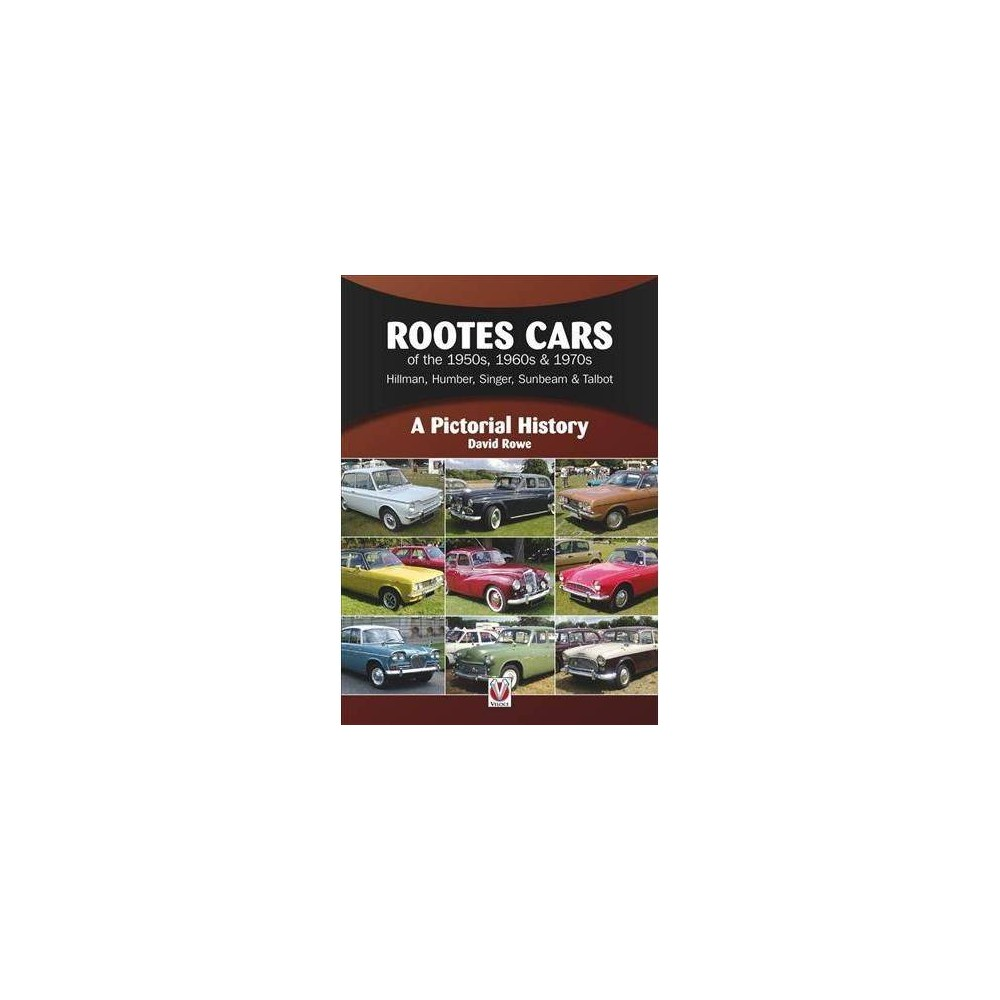 Rootes Cars of the 1950s, 1960s & 1970s - Hillman, Humber, Singer, Sunbeam & Talbot : A Pictorial