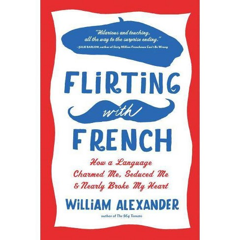 Flirting with French - by  William Alexander (Paperback) - image 1 of 1