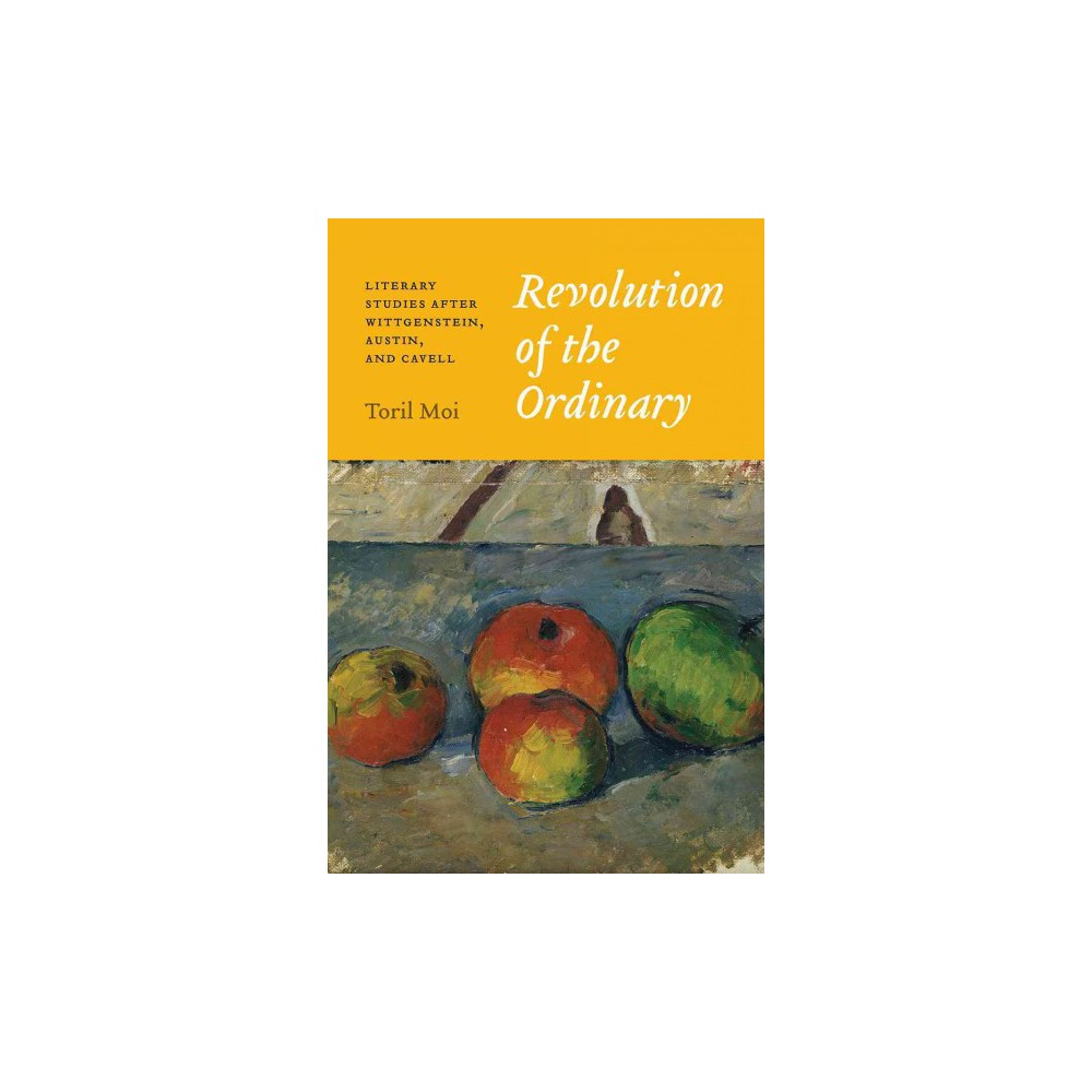Revolution of the Ordinary : Literary Studies After Wittgenstein, Austin, and Cavell - (Paperback)