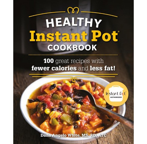 Healthy Instant Pot Cookbook : 100 Great Recipes With Fewer Calories and Less Fat -  (Paperback) - image 1 of 1