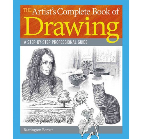 Artist's Complete Book of Drawing : A Step-by-Step Professional Guide (Paperback) (Barrington - image 1 of 1