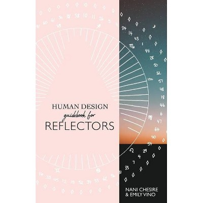 Human Design Guidebook for Reflectors - (Human Design Illustrated Guidebook) by  Nani Chesire & Emily Vino (Paperback)