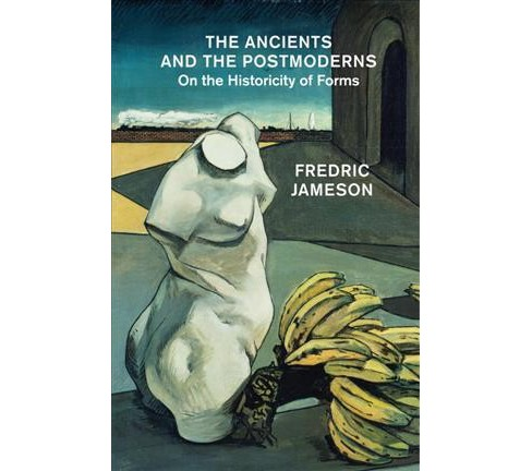 Ancients and the Postmoderns : On the Historicity of Forms (Reprint) (Paperback) (Fredric Jameson) - image 1 of 1