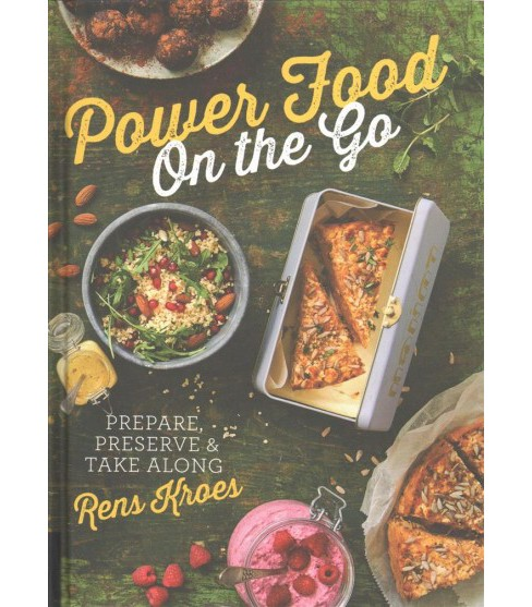Power Food on the Go : Prepare, Preserve, & Take Along (Hardcover) (Rens Kroes) - image 1 of 1