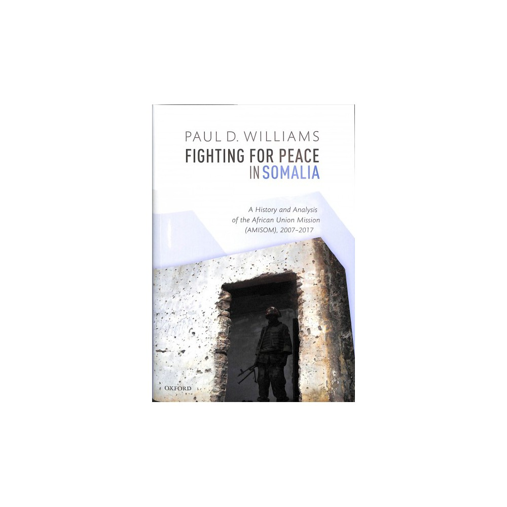 Fighting for Peace in Somalia : A History and Analysis of the African Union Mission Amisom (Amisom),