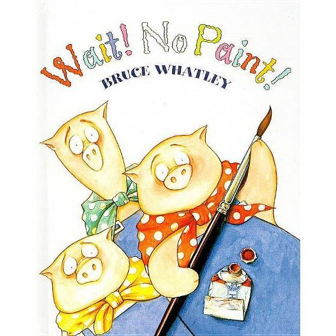 Wait! No Paint! - by  Bruce Whatley (Hardcover) - image 1 of 1