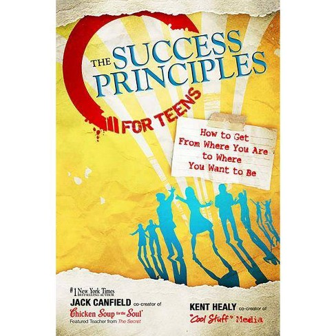 The Success Principles for Teens - by  Jack Canfield & Kent Healy (Paperback) - image 1 of 1