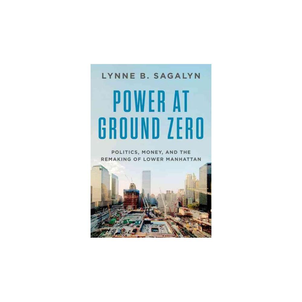 Power at Ground Zero : Politics, Money, and the Remaking of Lower Manhattan (Hardcover) (Lynne B.