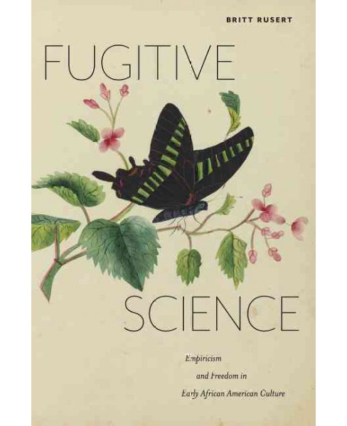 Fugitive Science : Empiricism and Freedom in Early African American Culture (Paperback) (Britt Rusert) - image 1 of 1