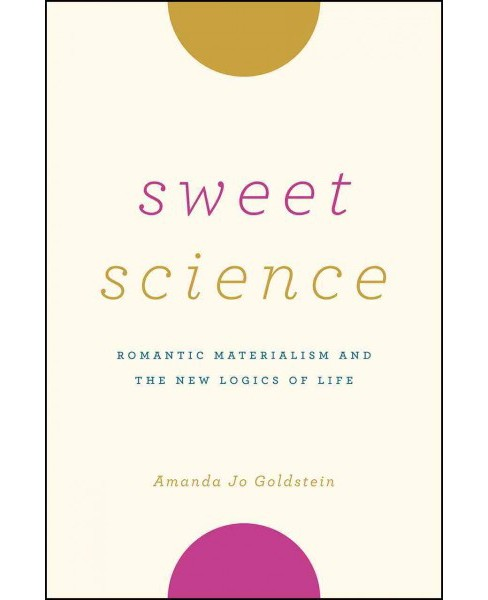 Sweet Science : Romantic Materialism and the New Logics of Life (Reprint) (Paperback) (Amanda Jo - image 1 of 1
