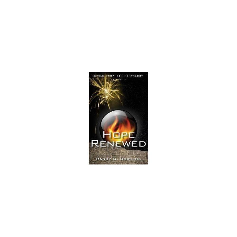 Hope Renewed - (Stele Prophecy Pentalogy) by Randy C. Dockens (Paperback)