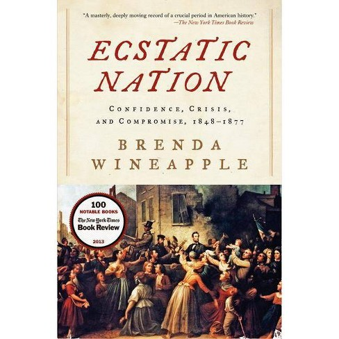 Ecstatic Nation - (American History) by  Brenda Wineapple (Paperback) - image 1 of 1