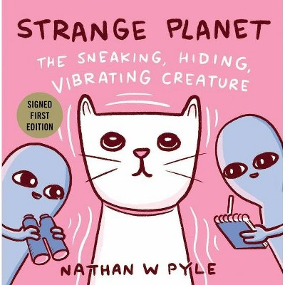 Strange Planet: The Sneaking, Hiding, Vibrating Creature - Target Signed Edition by Nathan W. Pyle (Hardcover)