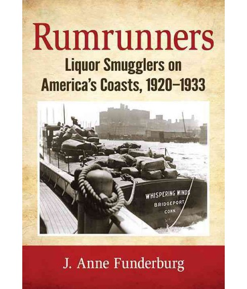 Rumrunners : Liquor Smugglers on America's Coasts, 1920-1933 (Paperback) (J. Anne Funderburg) - image 1 of 1