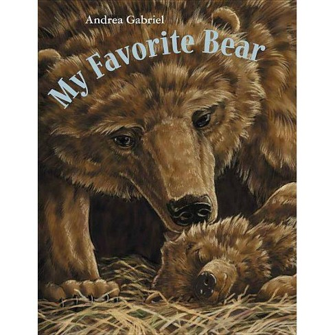 My Favorite Bear - by  Andrea Gabriel (Paperback) - image 1 of 1
