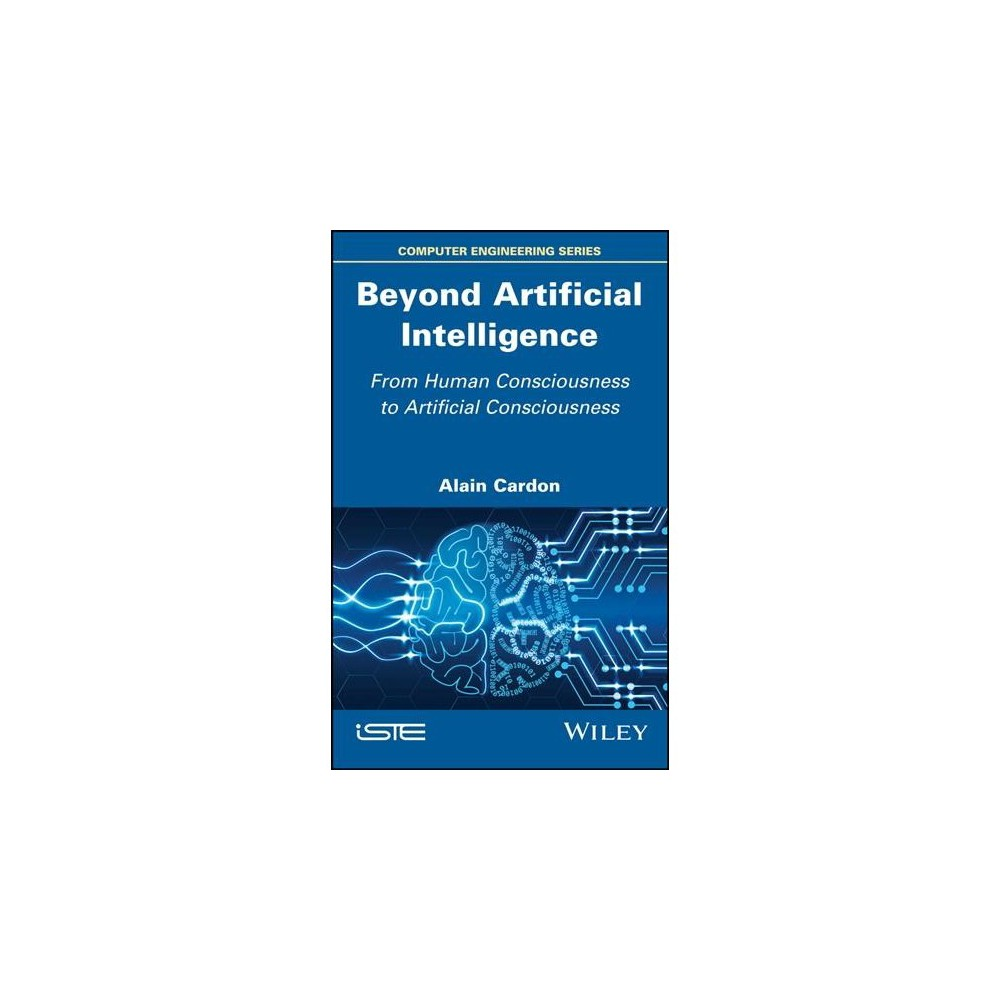 Beyond Artificial Intelligence : From Human Consciousness to Artificial Consciousness - (Hardcover)