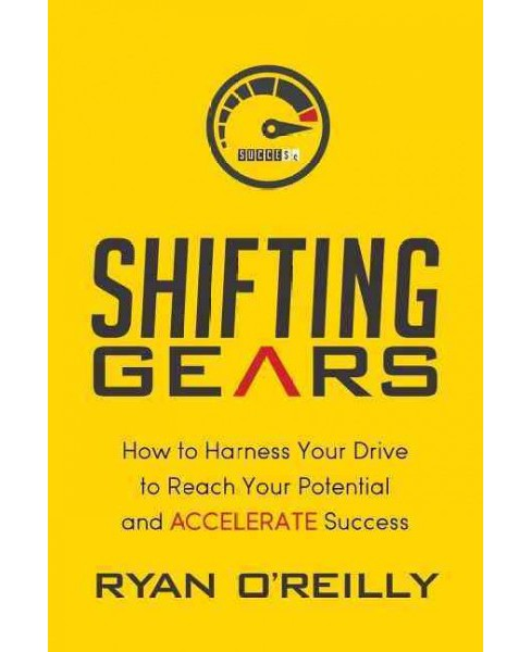 Shifting Gears : How to Harness Your Drive to Reach Your Potential and Accelerate Success (Hardcover) - image 1 of 1