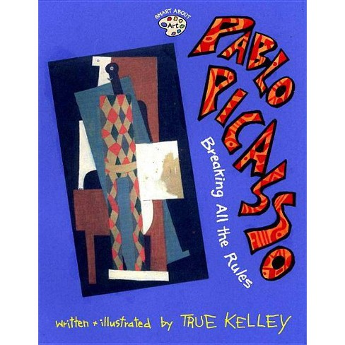 Pablo Picasso: Breaking All the Rules - (Smart about Art) by  True Kelley (Paperback) - image 1 of 1