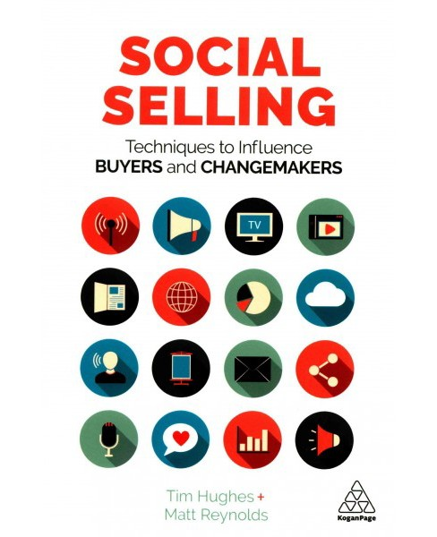 Social Selling : Techniques to Influence Buyers and Changemakers (Paperback) (Tim Hughes) - image 1 of 1