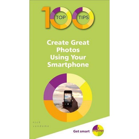 100 Top Tips - Create Great Photos Using Your Smartphone - (100 Top Tips - In Easy Steps) (Paperback) - image 1 of 1
