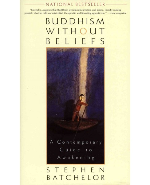 Buddhism Without Beliefs : A Contemporary Guide to Awakening -  Reprint by Stephen Batchelor (Paperback) - image 1 of 1