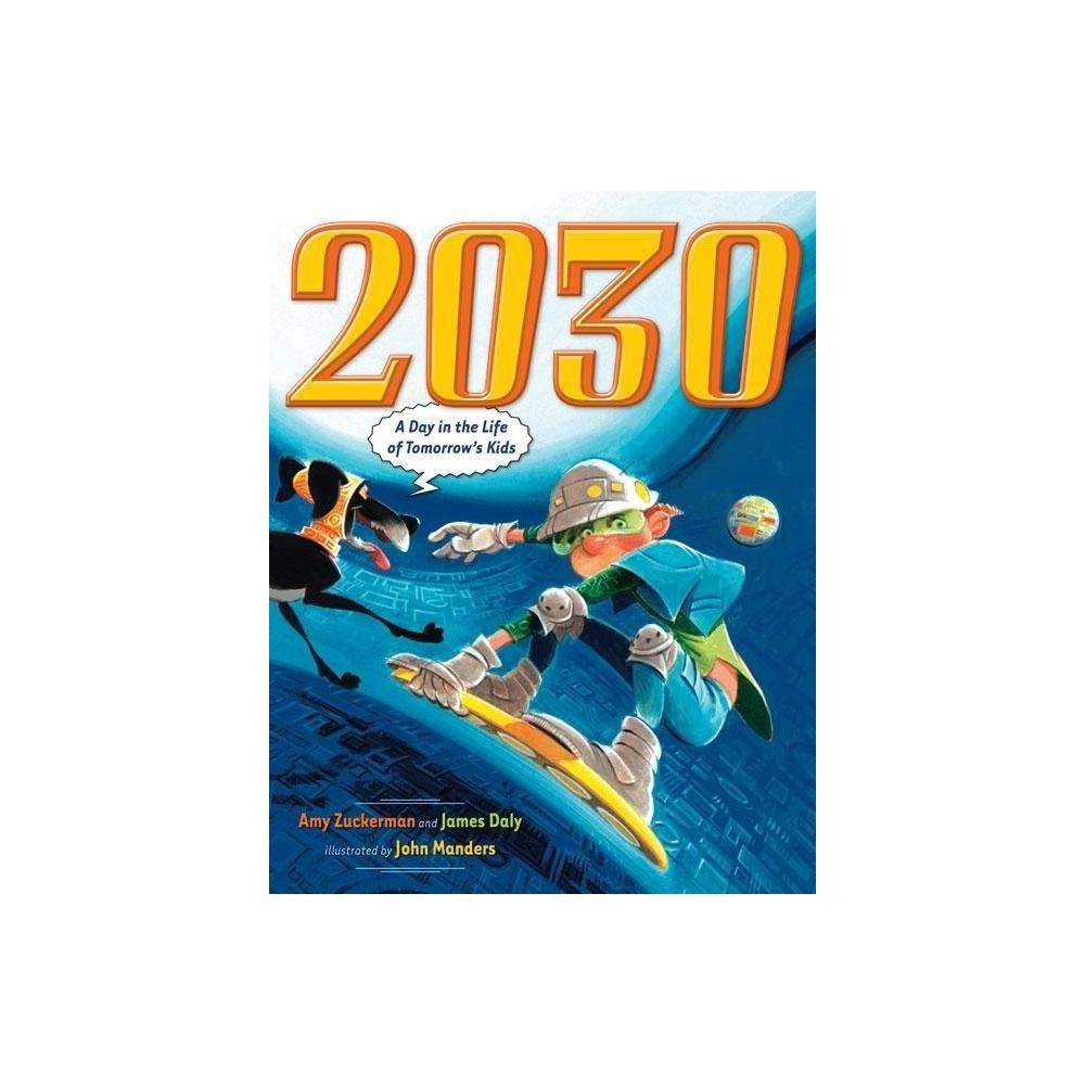 2030 - by Amy Zuckerman & James Daly (Hardcover)
