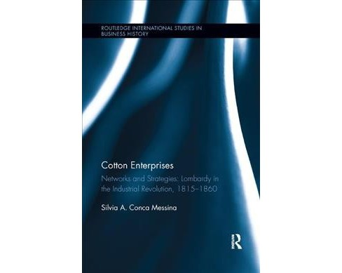 Cotton Enterprises : Networks and Strategies: Lombardy in the Industrial Revolution, 1815-1860 - image 1 of 1