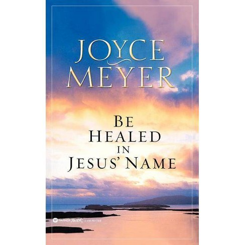 Be Healed in Jesus' Name - by  Joyce Meyer (Paperback) - image 1 of 1