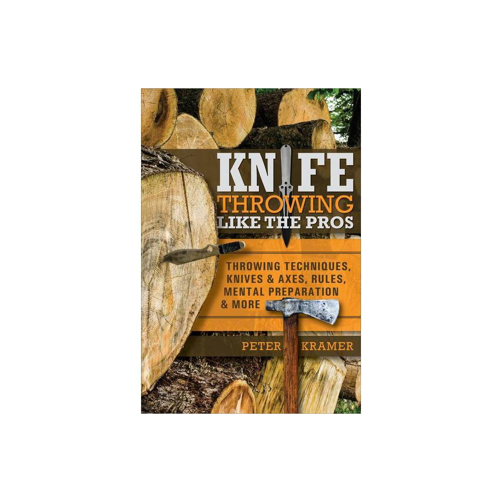 Knife Throwing Like The Pros By Peter Kramer Hardcover