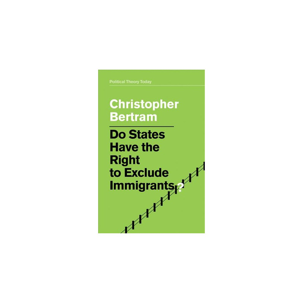Do States Have the Right to Exclude Immigrants? - by Christopher Bertram (Hardcover)