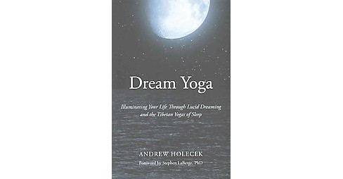 Dream Yoga : Illuminating Your Life Through Lucid Dreaming and the Tibetan Yogas of Sleep (Paperback) - image 1 of 1