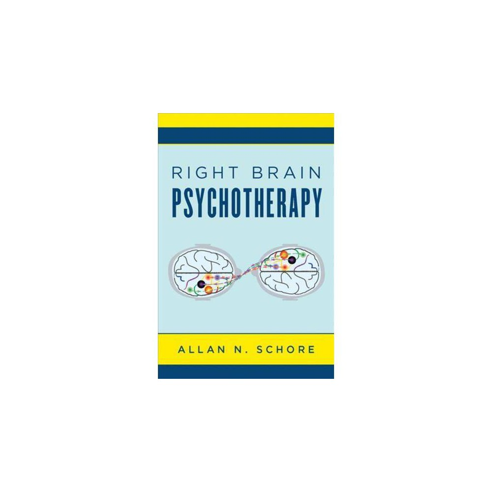 Right Brain Psychotherapy - by Allan N. Schore (Hardcover)