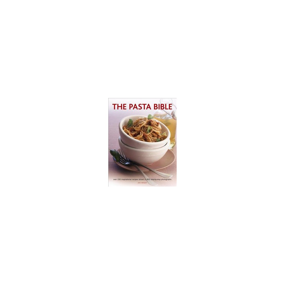 Pasta Bible : Over 150 Inspirational Recipes Shown in 800 Step-by-Step Photographs - (Paperback)