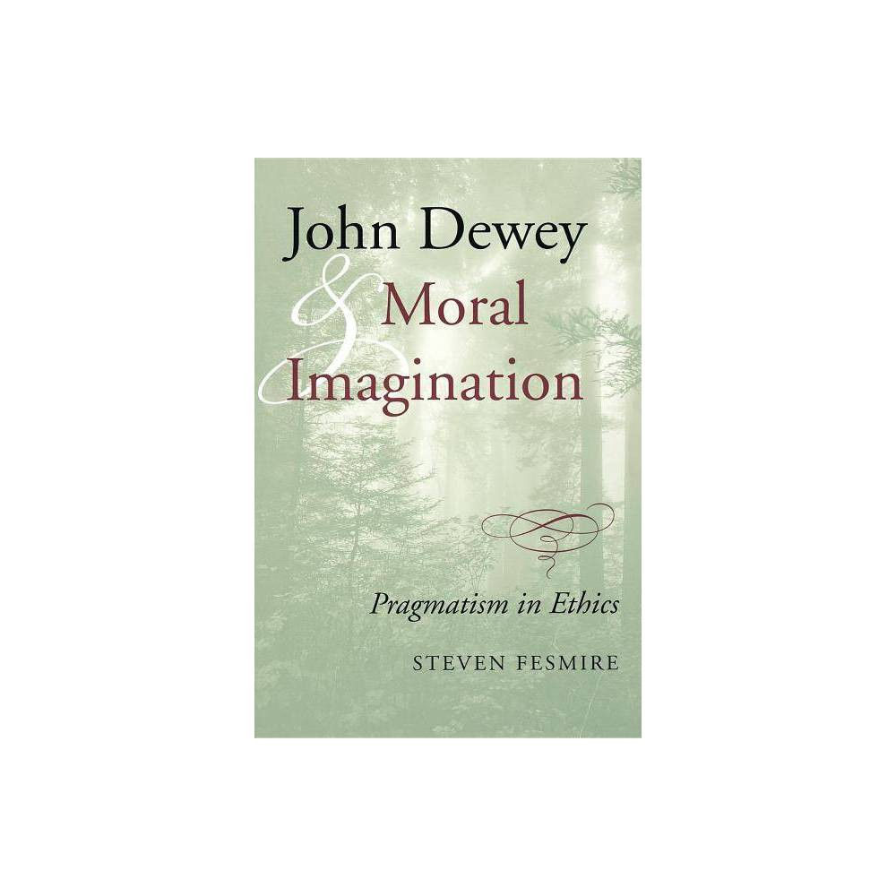 John Dewey and Moral Imagination - by Steven Fesmire (Paperback)