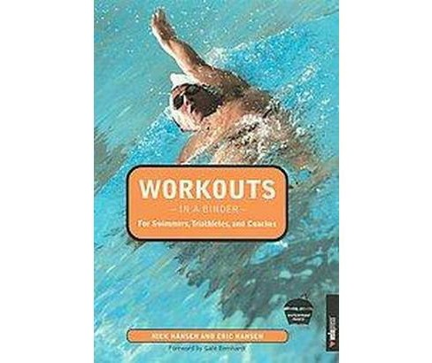 Workouts, in a Binder : for Swimmers, Triathletes, And Coaches (Paperback) (Eric Hansen) - image 1 of 1
