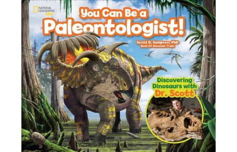 You Can Be a Paleontologist! -  by Ph.D. Scott D. Sampson (Hardcover) - image 1 of 1