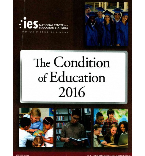 The Condition of Education 2016 ( CONDITION OF EDUCATION) (Paperback) - image 1 of 1