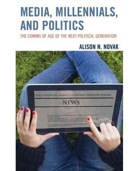 Media, Millennials, and Politics : The Coming of Age of the Next Political Generation - Reprint - image 1 of 1