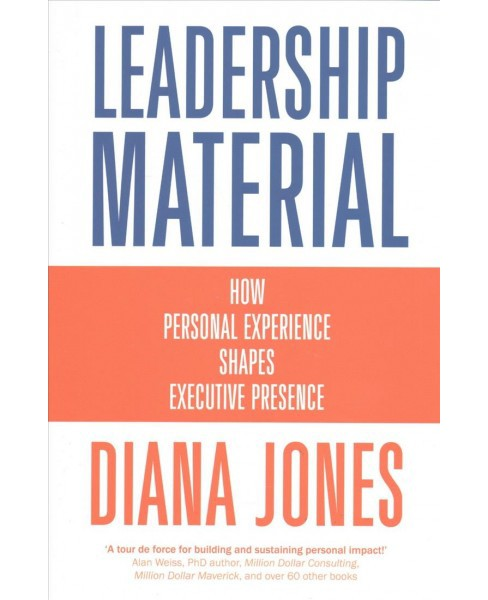 Leadership Material : How Personal Experience Shapes Executive Presence (Hardcover) (Diana Jones) - image 1 of 1