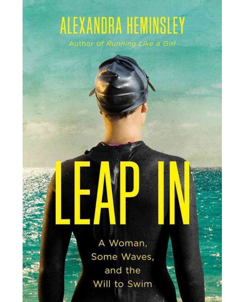 Leap In : A Woman, Some Waves, and the Will to Swim -  by Alexandra Heminsley (Hardcover) - image 1 of 1