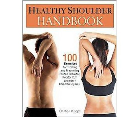 Healthy Shoulder Handbook : 100 Exercises for Treating and Preventing Frozen Shoulder, Rotator Cuff and - image 1 of 1